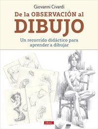 DE LA OBSERVACION AL DIBUJO - UN RECORRIDO DIDACTICO PARA APRENDER A DIBUJAR