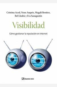 Visibilidad - Como Gestionar La Reputacion En Internet - Cristina  Aced  /  [ET AL. ]