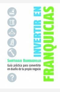 Invertir En Franquicias - Santiago Barbadillo