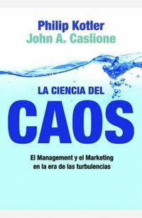 La ciencia del caos - Philip  Kotler  /  John A.  Caslione