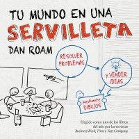 Tu Mundo En Una Servilleta - Dan Roam