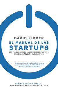La  manual de las startups  -  Los Fundadores De Las 40 Mejores Startups Mundiales Revelan Sus Secretos - David S. Kidder