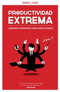 Productividad Extrema - Potencia Tus Resultados Y Reduce Horas De Trabajo - Robert C. Pozen