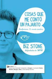 Cosas Que Me Conto Un Pajarito - Confesiones De Una Mente Creativa - Biz Stone