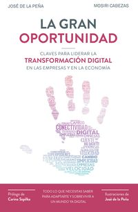 La  gran oportunidad  -  Claves Para Liderar La Transformacion Digital En Las Empresas Y En La Economia - Jose  De La Peña Aznar  /  Mosiri  Cabezas