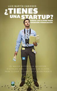 ¿tienes Una Startup? - Todas Las Claves Para Conseguir Financiacion - Luis Martin Cabiedes