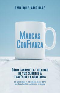 MARCAS CON FIANZA - COMO GANARTE LA LEALTAD DE TUS CLIENTES A TRAVES DE LA CONFIANZA