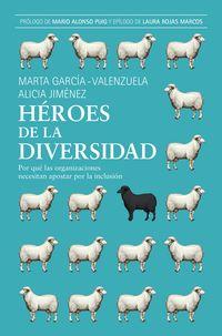 HEROES DE LA DIVERSIDAD - POR QUE LAS ORGANIZACIONES NECESITAN APOSTAR POR LA INCLUSION