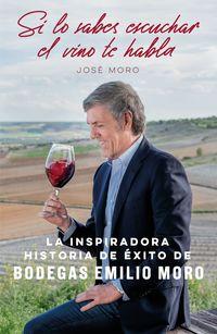 SI LO SABES ESCUCHAR, EL VINO TE HABLA - LA INSPIRADORA HISTORIA DE EXITO DE BODEGAS EMILIO MORO