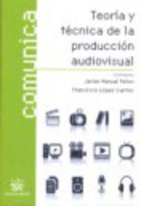 TEORIA Y TECNICA DE LA PRODUCCION AUDIOVISUAL