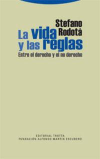 La  vida y las reglas  -  Entre El Derecho Y El No Derecho - Stefano Rodota