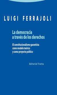 democracia a traves de los derechos, la - el constitucionalismo garantista como modelo teorico y como proyecto politico - Luigi Ferrajoli
