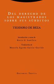 Del Derecho De Los Magistrados Sobre Sus Subditos - Teodoro De Beza