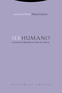 SER HUMANO - CUESTION DE DIGNIDAD EN TODAS LAS CULTURAS