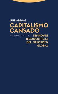 capitalismo cansado - tensiones (eco) politicas del desorden global - Luis Arenas