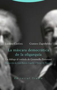 Mascara Democratica De La Oligarquia, La - Un Dialogo Al Cuidado De Geminello Preterossi - Luciano Canfora / Gustavo Zagreblesky