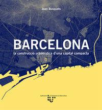 BARCELONA - LA CONSTRUCCIO URBANISTICA D'UNA CAPITAL COMPACTA