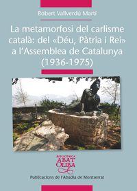 METAMORFOSI DEL CARLISME CATALA, LA - DEL DEU, PATRIA I REI A L'ASSEMBLEA DE CATALUNYA (1936-1975)