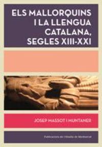Mallorquins I La Llengua Catalana, Els - Segles Xiii-Xxi - Josep Massot I Muntaner