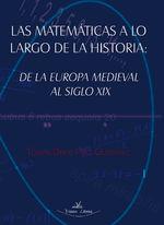 Las Matemáticas A Lo Largo De La Historia: De La Europa Medieval Al Siglo Xix - Tomás David Páez Gutierrez