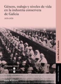 Genero, Trabajo Y Niveles De Vida En La Industria Conservera De - Luisa Muñoz Abeledo
