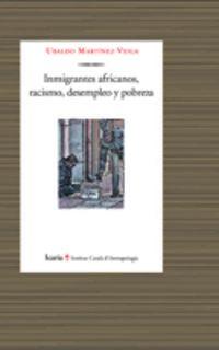 Inmigrantes Africanos, Racismo, Desempleo Y Pobreza - Ubaldo Martinez Veiga