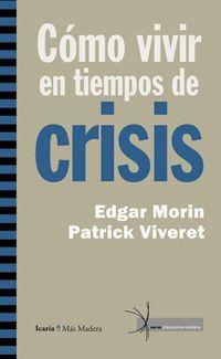 Como Vivir En Tiempos De Crisis - Edgar  Morin  /  Patrick  Viveret