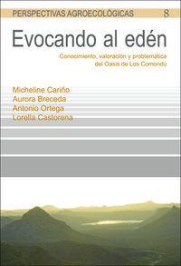 Evocando Al Eden - Conocimiento, Valoracion Y Problematica Del Oasis De Los Comondu - Micheline Cariño Olvera / [ET AL. ]