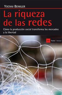 RIQUEZA DE LAS REDES, LA - COMO LA PRODUCCION SOCIAL TRANSFORMA LOS MERCADOS Y LA LIBERTAD