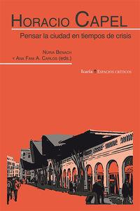 Horacio Capel - Pensar La Ciudad En Tiempos De Crisis - Horacio Capel Saez / Nuria Benach De Rovira / Ana Fani Alessandri Carlos