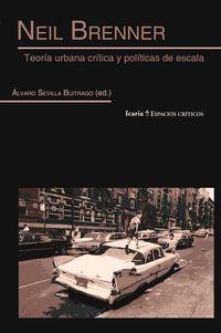 Neil Brenner - Teoria Urbana Critica Y Politicas De Escala - Alvaro Sevilla Buitrago (ed. )