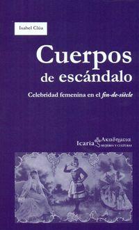 Cuerpos De Escandalo - Celebridad Femenina En El Fin-De-Siecle - Isabel Clua