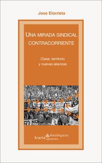 Mirada Sindical Contracorriente, Una - Clase, Territorio Y Nuevas Alianzas - Joxe Elorrieta Aurrekoetxea
