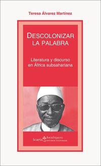 Descolonizar La Palabra - Literatura Y Discurso En Africa Subsahariana - Teresa Alvarez Martinez
