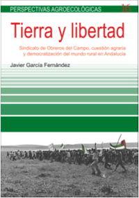 Tierra Y Libertad - Sindicato De Obreros Del Campo, Cuestion Agraria Y Democratizacion Del Mundo Rural En Andalucia - Javier Garcia Fernandez