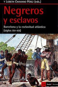 NEGREROS Y ESCLAVOS - BARCELONA Y LA ESCLAVITUD ATLANTICA (SIGLOS XVI-XIX)