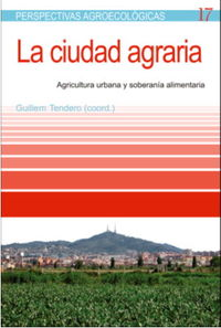 La ciudad agraria - Guillem Tendero (coord. )