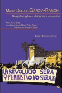 Maria Dolors Garcia-Ramon - Geografia Y Genero, Disidencia E Innovacion - Abel Albet (ed. )