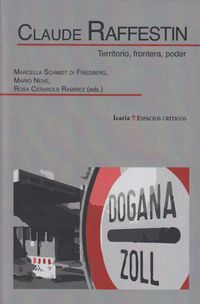 Claude Rafestin - Territorio, Frontera, Poder - M. Schmidt Di Friedberg (ed. ) / Mario Neve (ed. ) / Ramirez, Rosa Cerarols (ed. )