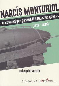 NARCIS MONTURIOL - I EL SUBMARI QUE POSARIA FI A TOTES LES GUERRES (1819-1895)