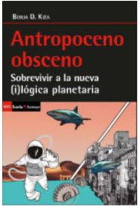 ANTROPOCENO OBSCENO - SOBREVIVIR A LA NUEVA (I) LOGICA PLANETARIA