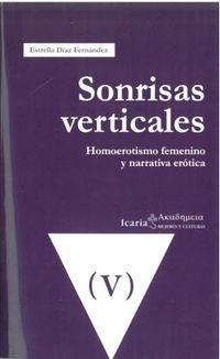 Sonrisas Verticales - Homoerotismos Femenino Y Narrativa Erotica - Estrella Diaz Fernandez
