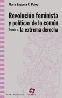 Revolucion Feminista Y Politicas De Lo Comun Frente A La Extrema Derecha - Maria Eugenia R. Palop
