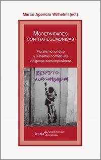 Modernidades Contrahegemonicas - Pluralismo Juridico Y Sistemas Normativos Indigenas Contemporaneos - Marco Aparicio Wilhelmi (ed. )