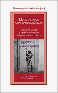 MODERNIDADES CONTRAHEGEMONICAS - PLURALISMO JURIDICO Y SISTEMAS NORMATIVOS INDIGENAS CONTEMPORANEOS