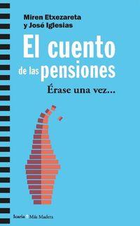 Cuento De Las Pensiones, El - Erase Una Vez. .. - Miren Etxezarreta / Jose Iglesias