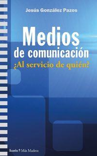 Medios De Comunicacion - ¿al Servicio De Quien? - Jesus Gonzales Pazos