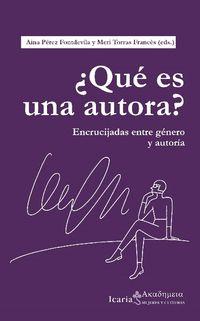 ¿que Es Una Autora? - Encrucijadas Entre Genero Y Autoria - Aina Perez Fontdevila / Meri Torras Frances