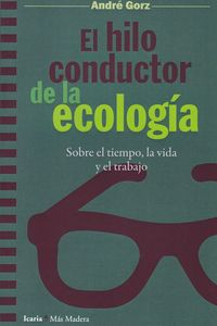 Hilo Conductor De La Ecologia, El - Sobre El Tiempo, La Vida Y El Trabajo - Andre Gorz