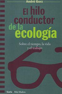 HILO CONDUCTOR DE LA ECOLOGIA, EL - SOBRE EL TIEMPO, LA VIDA Y EL TRABAJO